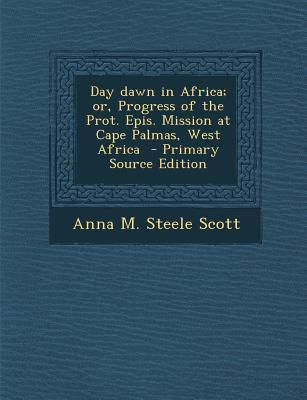 Day Dawn in Africa; Or, Progress of the Prot. Epis. Mission at Cape Palmas, West Africa