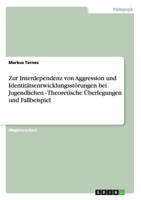 Zur Interdependenz von Aggression und Identitätsentwicklungsstörungen bei Jugendlichen - Theoretische Überlegungen und Fallbeispiel