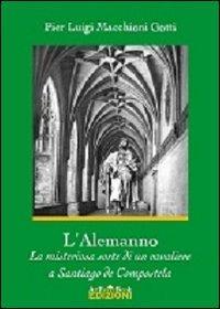 L'Alemanno. La misteriosa sorte di un cavaliere a Santiago de Compostela