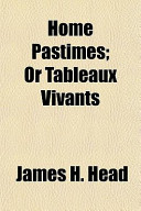 Home Pastimes; Or Tableaux Vivants