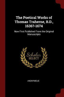 The Poetical Works of Thomas Traherne, B.D., 1636?-1674