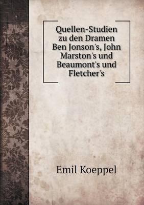 Quellen-Studien Zu Den Dramen Ben Jonson's, John Marston's Und Beaumont's Und Fletcher's