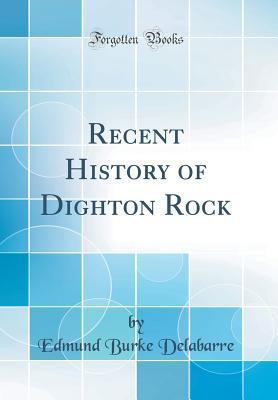 Recent History of Dighton Rock (Classic Reprint)