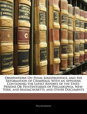 Observations on Penal Jurisprudence, and the Reformation of Criminals