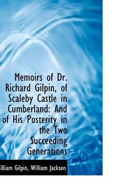 Memoirs of Dr. Richard Gilpin, of Scaleby Castle in Cumberland