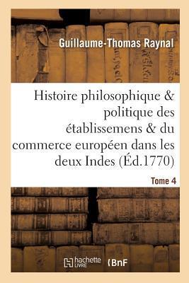 Histoire des Etablissemens & du Commerce des Européens Dans les Deux Indes Tome 4