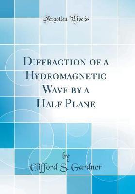 Diffraction of a Hydromagnetic Wave by a Half Plane (Classic Reprint)