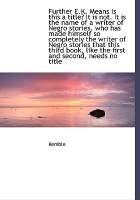 Further E.K. Means Is This a Title? It Is Not. It Is the Name of a Writer of Negro Stories, Who Has Made Himself So Completely the Writer of Negro Sto