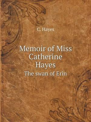 Memoir of Miss Catherine Hayes the Swan of Erin