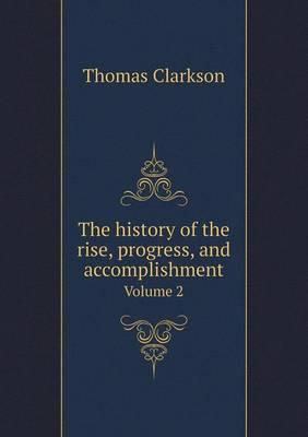 The History of the Rise, Progress, and Accomplishment Volume 2