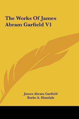 The Works Of James Abram Garfield V1