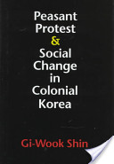 Peasant Protest and Social Change in Colonial Korea
