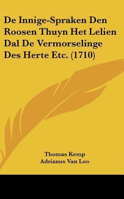 de Innige-Spraken Den Roosen Thuyn Het Lelien Dal de Vermorselinge Des Herte Etc. (1710)