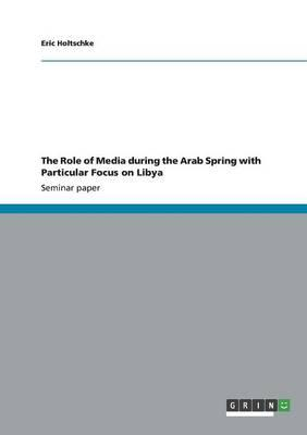 The Role of Media during the Arab Spring with Particular Focus on Libya