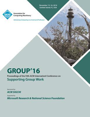GROUP 16 ACM Conference on Supporting Group Work