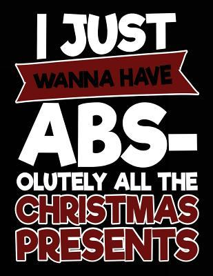 I Just Wanna Have Abs-olutely All the Christmas Presents Journal