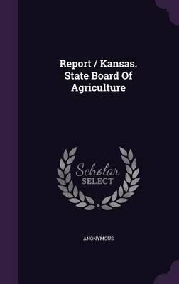 Report/Kansas. State Board of Agriculture