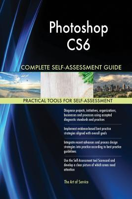 Photoshop Cs6 Complete Self-Assessment Guide