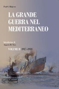 La grande guerra nel Mediterraneo. Vol. 2: 1917-1918.