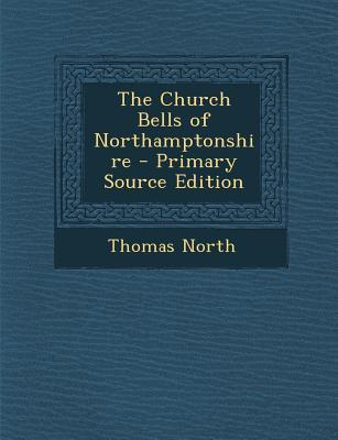 The Church Bells of Northamptonshire - Primary Source Edition