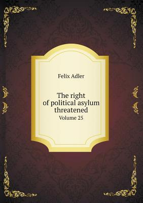 The Right of Political Asylum Threatened Volume 25