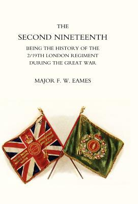 Second Nineteenth, Being the History of the 2/19th London Regiment