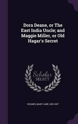 Dora Deane, or the East India Uncle; And Maggie Miller, or Old Hagar's Secret