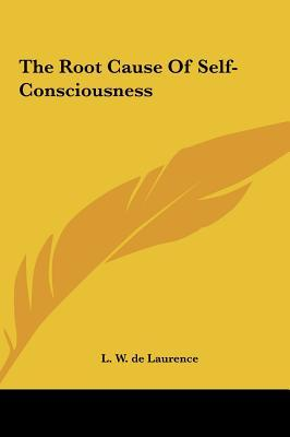 The Root Cause of Self-Consciousness the Root Cause of Self-Consciousness