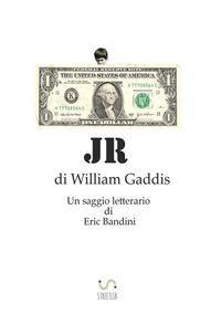 JR - Di William Gaddis. Un saggio letterario di Eric Bandini