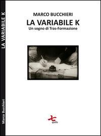 La variabile K (un sogno di tras-formazione)