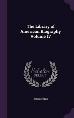 The Library of American Biography Volume 17