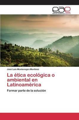 La ética ecológica o ambiental en Latinoamérica