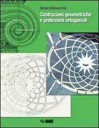 Costruzioni geometriche e proiezioni ortogonali. Per le Scuole superiori