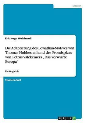 """Die Adaptierung des Leviathan-Motives von Thomas Hobbes anhand des Frontispizes von Petrus Valckeniers """"Das verwirrte Europa"""""""