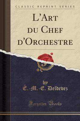 L'Art du Chef d'Orchestre (Classic Reprint)