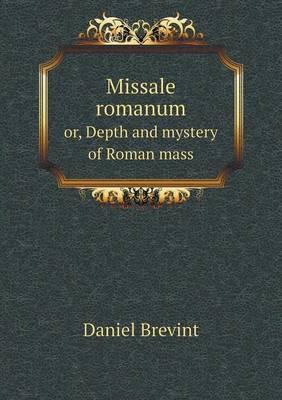 Missale Romanum Or, Depth and Mystery of Roman Mass