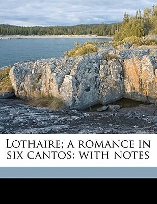 Lothaire; A Romance in Six Cantos