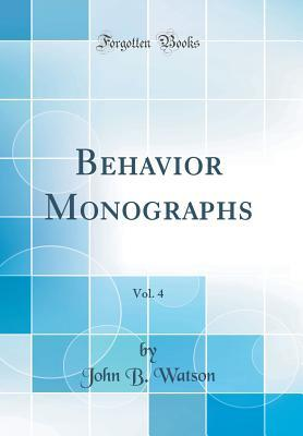 Behavior Monographs, Vol. 4 (Classic Reprint)