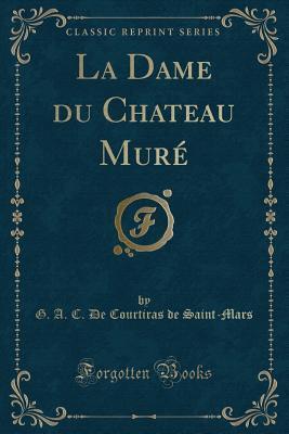 La Dame du Chateau Muré (Classic Reprint)