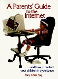 A parent's guide to the Internet-- and how to protect your children in cyberspace