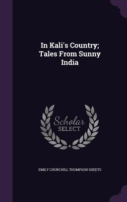 In Kali's Country; Tales from Sunny India