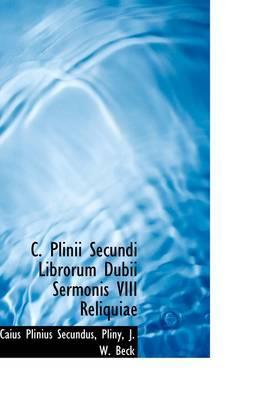C. Plinii Secundi Librorum Dubii Sermonis VIII Reliquiae