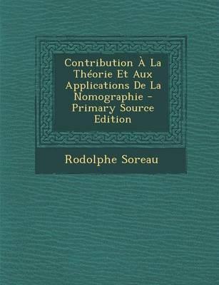 Contribution a la Theorie Et Aux Applications de La Nomographie - Primary Source Edition