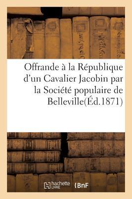 Offrande a la Republique D'Un Cavalier Jacobin Par La Societe Populaire de La Commune de