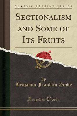 Sectionalism and Some of Its Fruits (Classic Reprint)