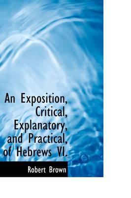 An Exposition, Critical, Explanatory, and Practical, of Hebrews VI