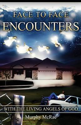 Face to Face Encounters with the Living Angels of God