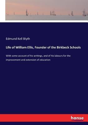 Life of William Ellis, Founder of the Birkbeck Schools