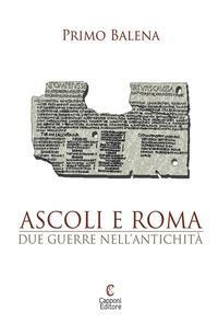 Ascoli e Roma. Due guerre nell'antichità