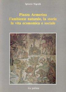 Piazza Armerina, l'ambiente naturale, la storia, la vita economica e sociale